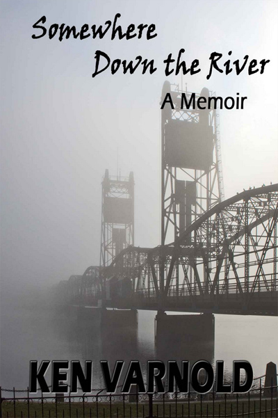 Somewhere Down the River, a memoir by Ken Varnold